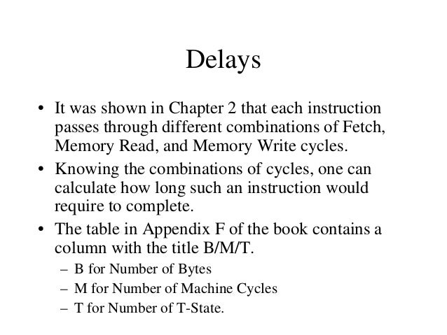 Delay Loops (Contd.) • Using these formulas, we can calculate the time delay for the previous example: • TO = 7 T-States –...