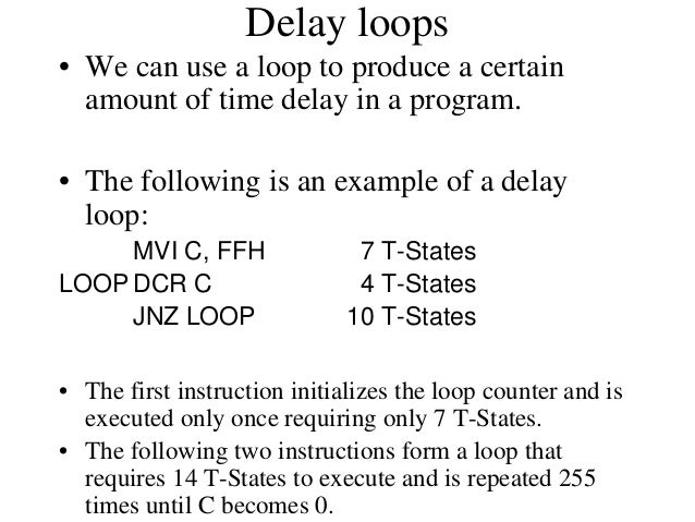 Using a Register Pair as a Loop Counter • The following is an example of a delay loop set up with a register pair as the l...