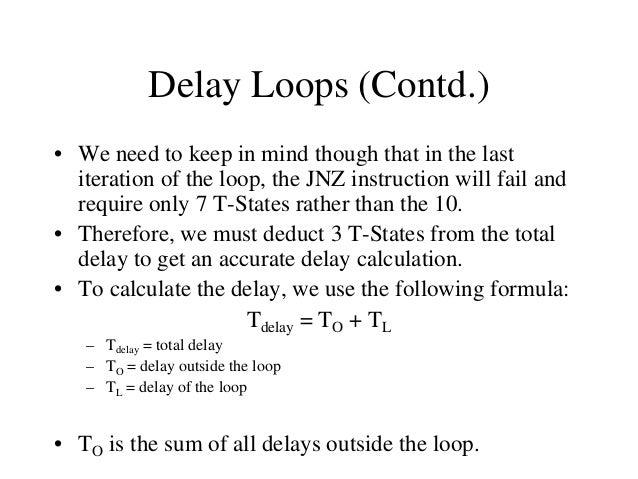 Using a Register Pair as a Loop Counter • Using the same formula from before, we can calculate: • TO = 10 T-States –  The ...