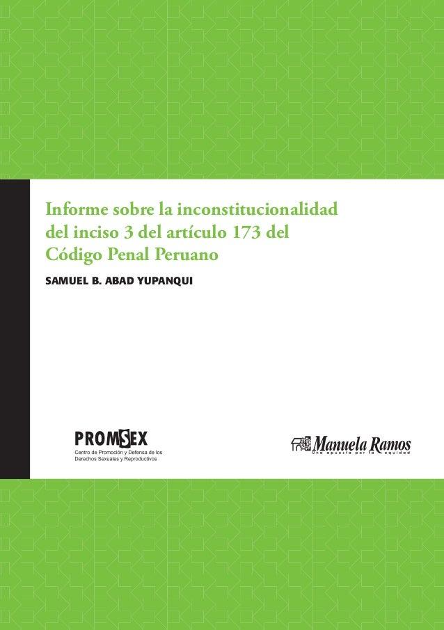 C APÍTU LO I.Informe sobre la inconstitucionalidaddel inciso 3 del artículo 173 delCódigo Penal PeruanoSAMUEL B. ABAD YUPA...