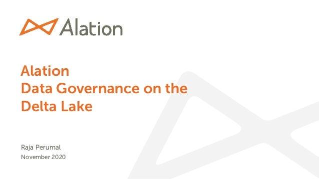 1 | Proprietary & Confidential Alation Data Governance on the Delta Lake Raja Perumal November 2020