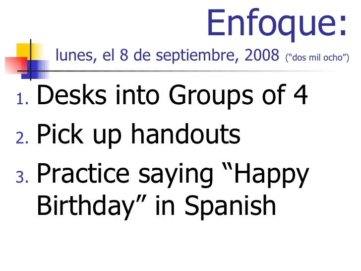 """Enfoque: lunes, el 8 de septiembre, 2008   (""""dos mil ocho"""") <ul><li>Desks into Groups of 4 </li></ul><ul><li>Pick up hando..."""
