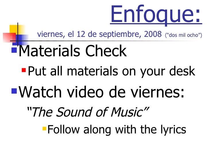 """Enfoque: viernes, el 12 de septiembre, 2008   (""""dos mil ocho"""") <ul><li>Materials Check </li></ul><ul><ul><li>Put all mater..."""