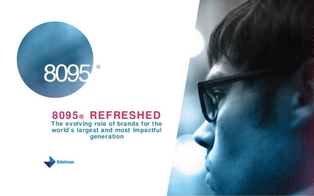 8095 ® REFRESHEDThe evolving role of brands for theworld's largest and most impactful            generation