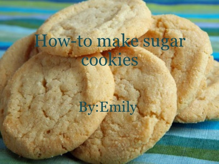 How-to make sugar cookies   By:Emily