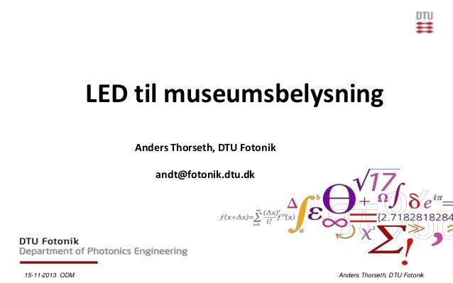LED til museumsbelysning Anders Thorseth, DTU Fotonik andt@fotonik.dtu.dk  15-11-2013 ODM  Anders Thorseth, DTU Fotonik