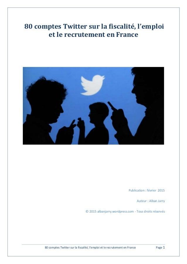 80 comptes Twitter sur la fiscalité, l'emploi et le recrutement en France Page 1 80 comptes Twitter sur la fiscalité, l'em...