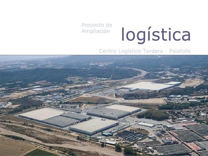 Ampliación   logística Centro Logístico Tordera - Palafolls Proyecto de