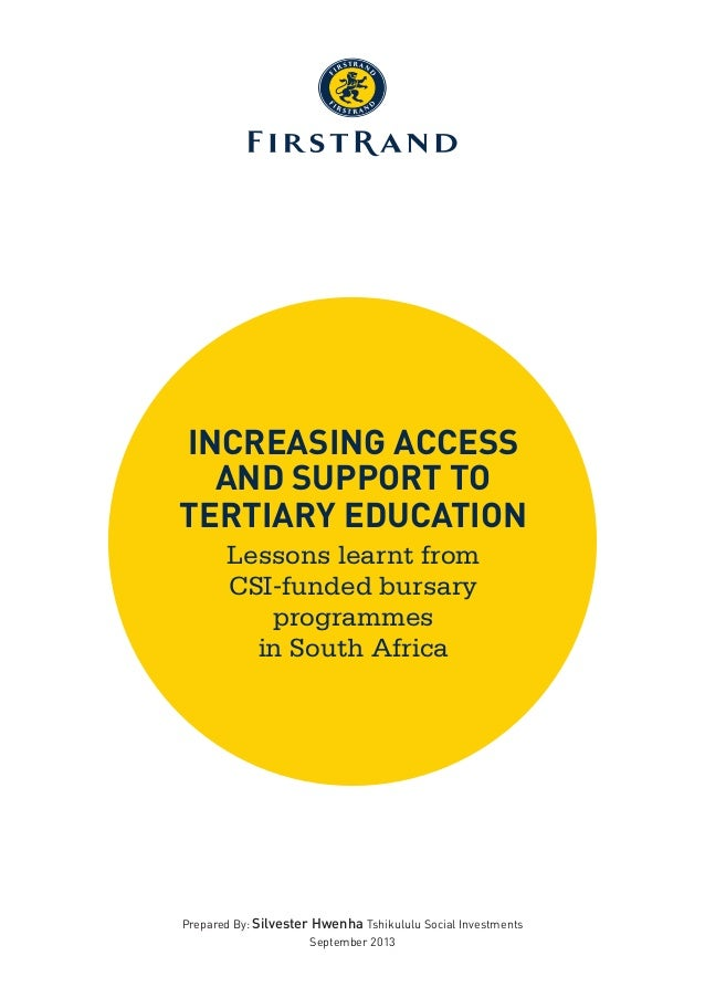 INCREASING ACCESS AND SUPPORT TO TERTIARY EDUCATION Lessons learnt from CSI-funded bursary programmes in South Africa Prep...
