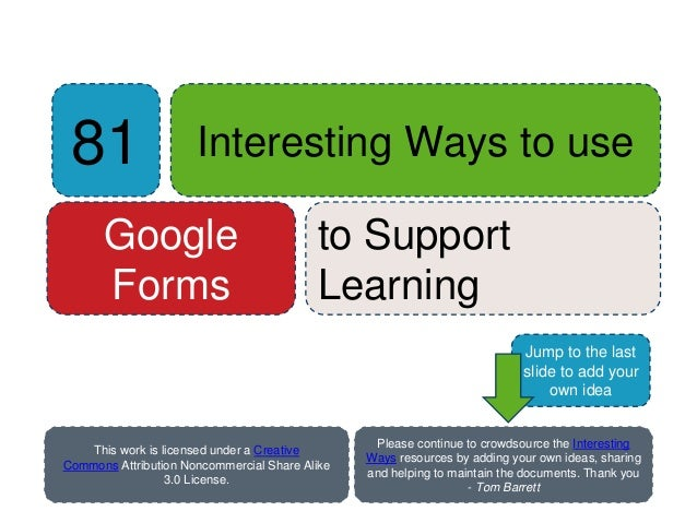 81 Interesting Ways to use Google Forms to Support Learning Please continue to crowdsource the Interesting Ways resources ...