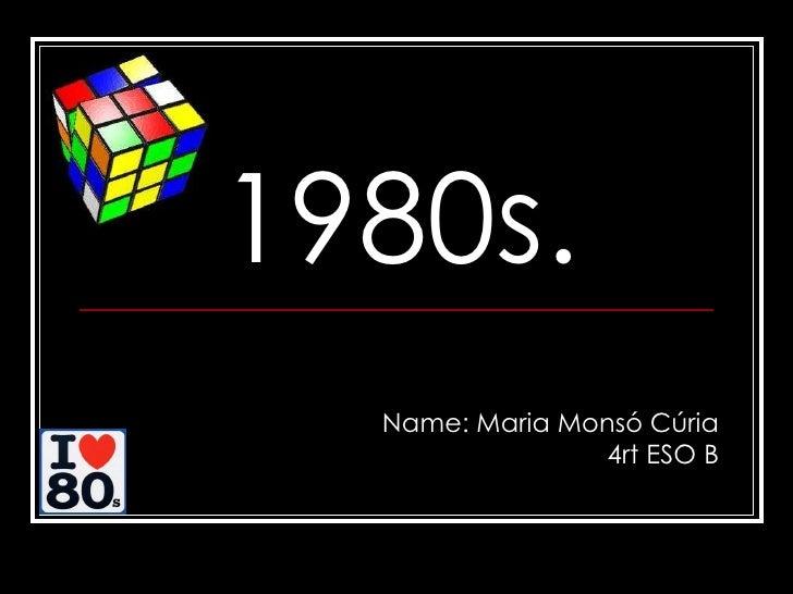 1980s. Name: Maria Monsó Cúria 4rt ESO B