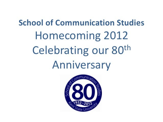 School of Communication Studies   Homecoming 2012   Celebrating our 80 th       Anniversary