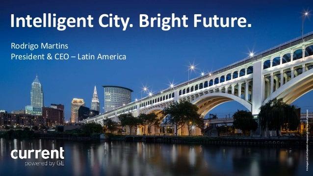 Privileged and Confidential Intelligent City. Bright Future. Rodrigo Martins President & CEO – Latin America