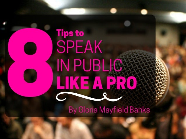 8 Tips to SPEAK IN PUBLIC LIKE A PRO By Gloria Mayfield Banks