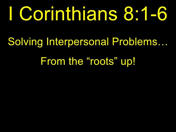 "I Corinthians 8:1-6 Solving Interpersonal Problems… From the ""roots"" up!"