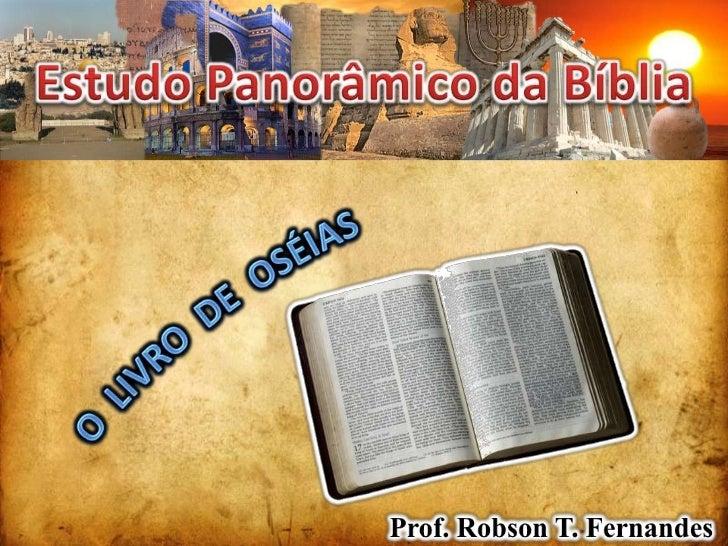 Estudo Panorâmico da Bíblia<br />O  LIVRO  DE  OSÉIAS<br />Prof. Robson T. Fernandes<br />