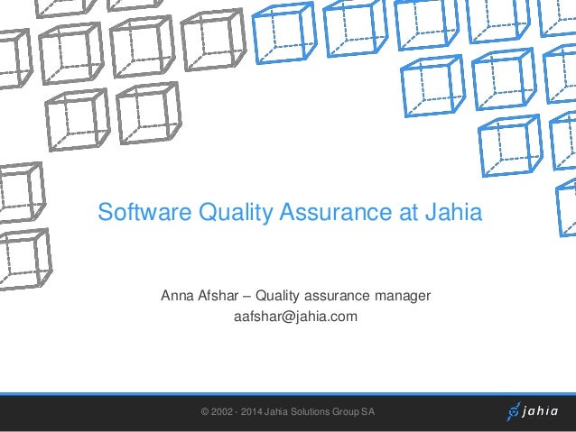Software Quality Assurance at Jahia  Anna Afshar – Quality assurance manager aafshar@jahia.com  © 2002 - 2014 Jahia Soluti...