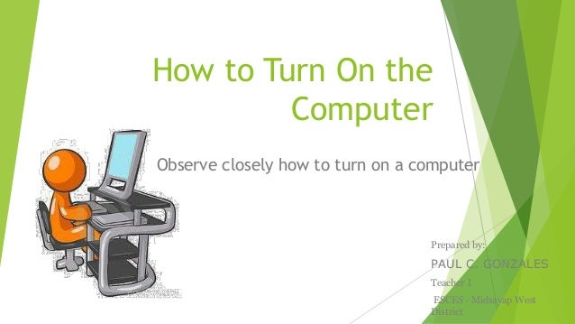 81 observe closely how to turn on a computer