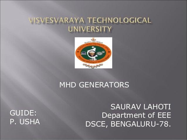 SAURAV LAHOTI Department of EEE DSCE, BENGALURU-78. GUIDE: P. USHA MHD GENERATORS