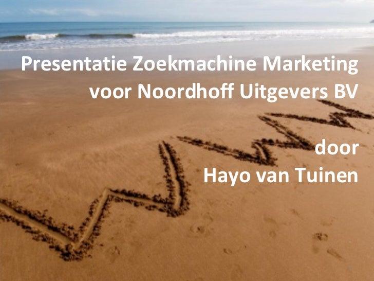 Presentatie Zoekmachine Marketing voor Noordhoff Uitgevers BV   door  Hayo van Tuinen