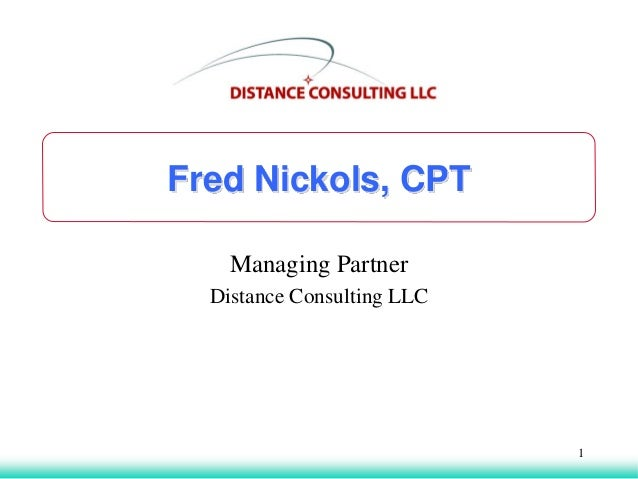 Fred Nickols, CPT Managing Partner Distance Consulting LLC 1