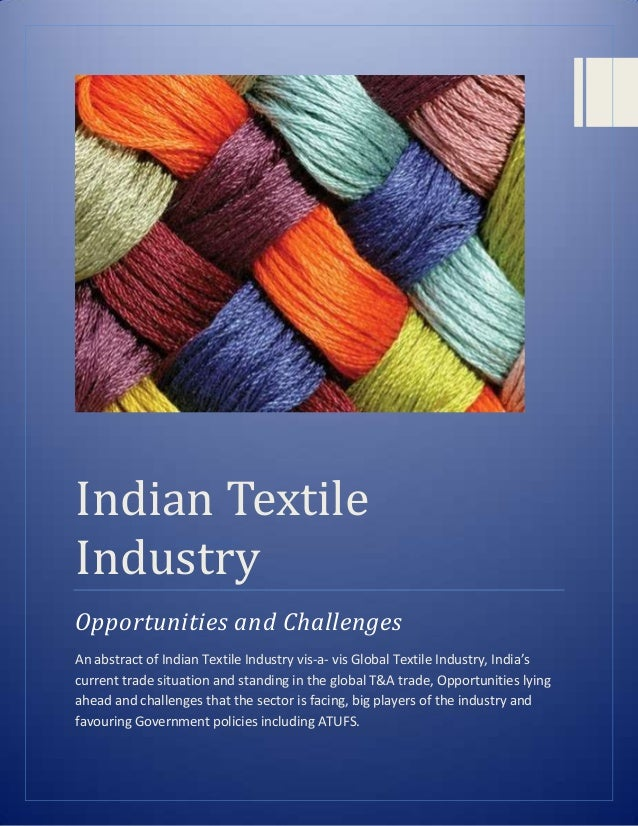 indian textile industry analysis India's textile sector is the country's second largest industry, after agriculture it  provides direct employment to about 35 million people it is also.