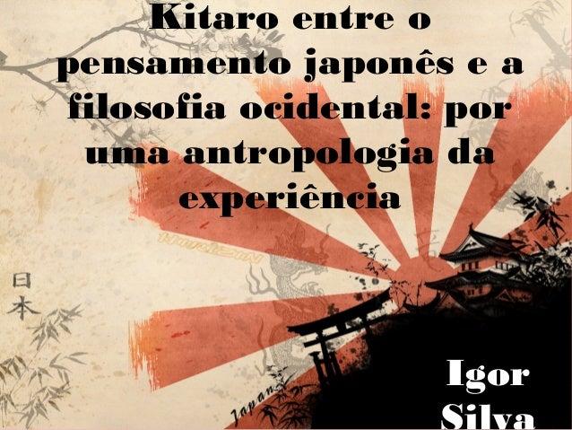Kitaro entre o pensamento japonês e a filosofia ocidental: por uma antropologia da experiência Igor