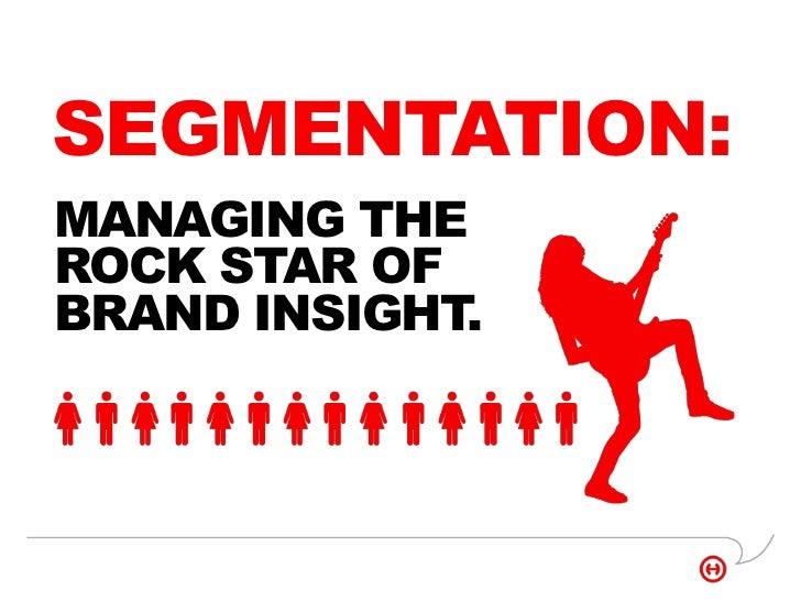 SEGMENTATION:<br />MANAGING THE ROCK STAR OF BRAND INSIGHT. <br />