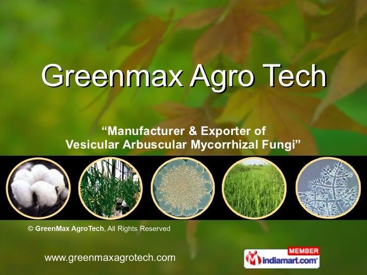 "Greenmax Agro Tech "" Manufacturer & Exporter of Vesicular Arbuscular Mycorrhizal Fungi"""