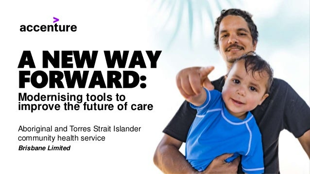 A NEW WAY FORWARD: Modernising tools to improve the future of care Aboriginal and Torres Strait Islander community health ...