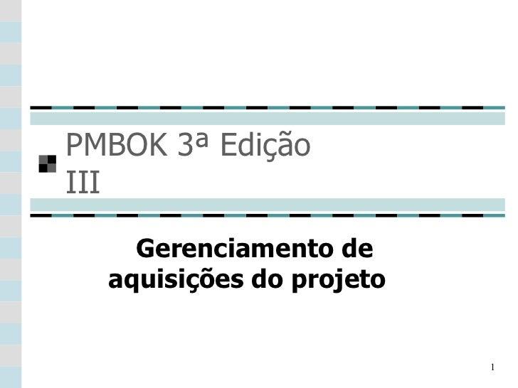 PMBOK 3ª Edição III Gerenciamento de aquisições do projeto