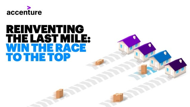 REINVENTING THELASTMILE: WINTHERACE TOTHETOP