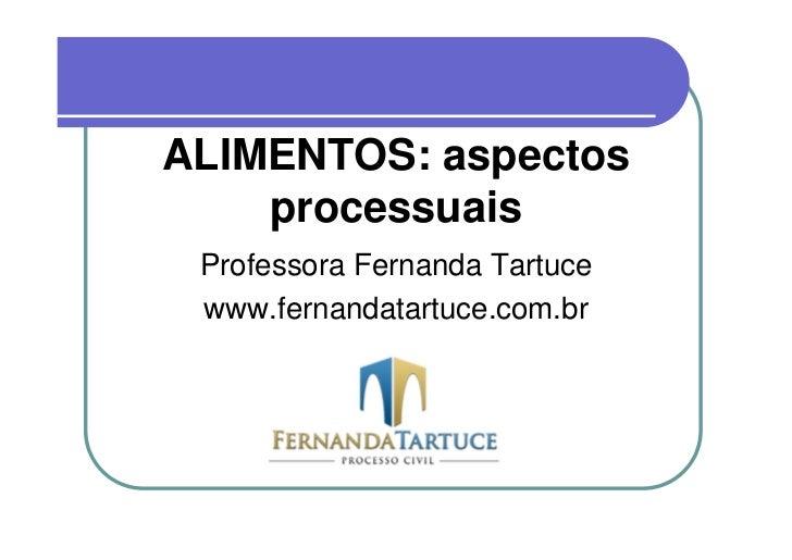 ALIMENTOS: aspectos    processuais Professora Fernanda Tartuce www.fernandatartuce.com.br