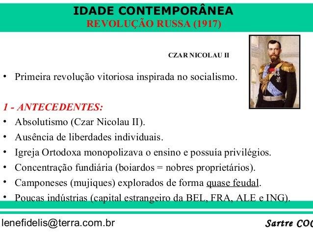 IDADE CONTEMPORÂNEA Sartre COCSartre COClenefidelis@terra.com.br REVOLUÇÃO RUSSA (1917) • Primeira revolução vitoriosa ins...