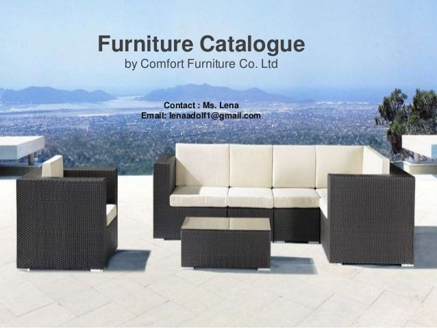 Furniture Catalogue by Comfort Furniture Co. Ltd Contact : Ms. Lena Email:  lenaadolf1 OUTDOOR SERIES Factory direct outdoor ... - Outdoor & Kid's Furniture Catalogue