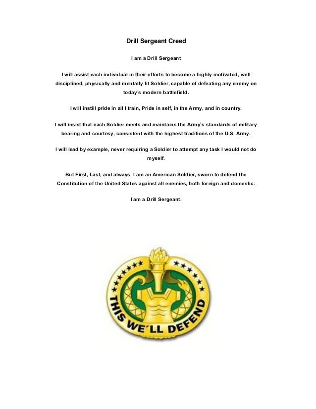 Drill Sergeant Creed I am a Drill Sergeant I will assist each individual in their efforts to become a highly motivated, we...