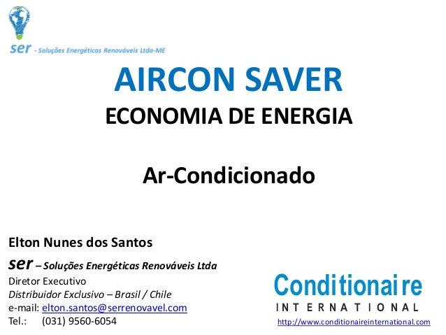 AIRCONSAVER ECONOMIADEENERGIA Ar‐Condicionado EltonNunesdosSantos ser– SoluçõesEnergéticasRenováveisLtda Diretor...