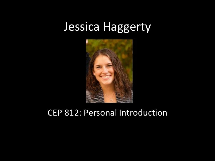 Jessica Haggerty<br />CEP 812: Personal Introduction <br />