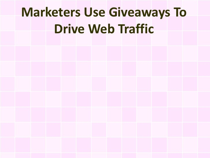 Marketers Use Giveaways To    Drive Web Traffic