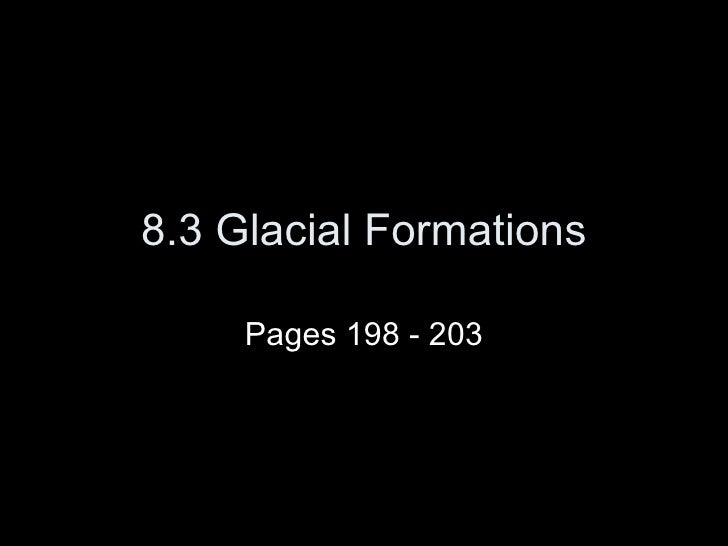 8.3 Glacial Formations Pages 198 - 203