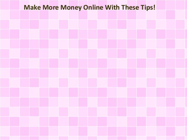 More Money Online With These Tips!