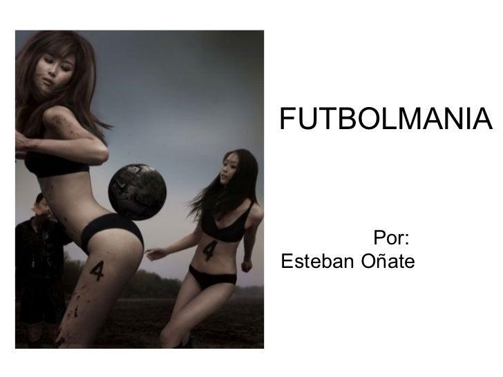 FUTBOLMANIA Por: Esteban Oñate