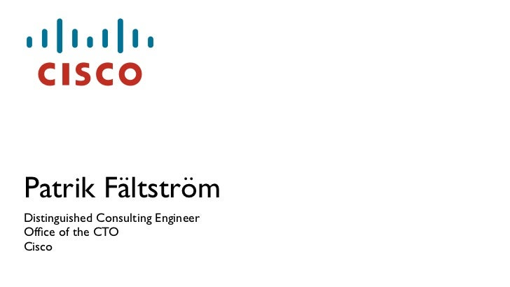 Patrik FältströmDistinguished Consulting EngineerOffice of the CTOCisco