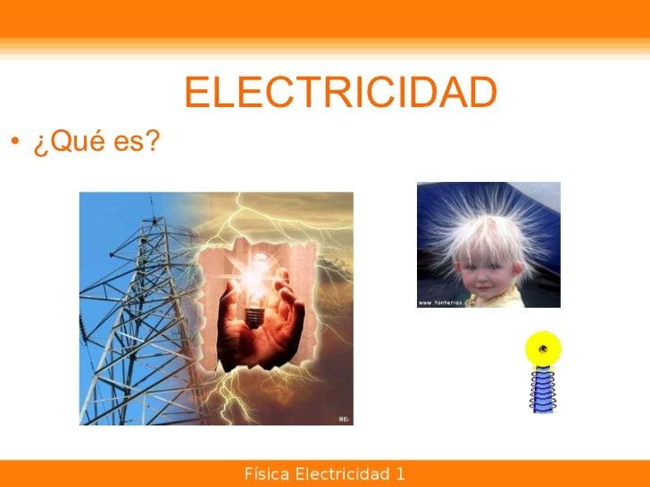 ELECTRICIDAD <ul><ul><li>¿Qué es? </li></ul></ul>