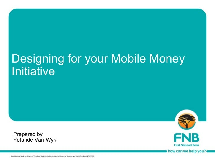Designing for your Mobile Money Initiative Prepared by  Yolande Van Wyk