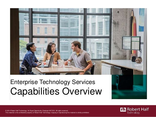 Enterprise Technology Services Capabilities Overview © 2014 Robert Half Technology. An Equal Opportunity Employer M/F/D/V....