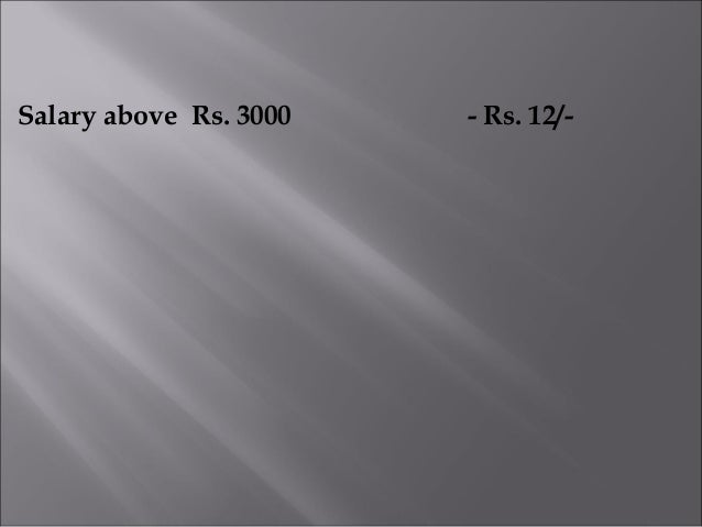 Salary above Rs. 3000 - Rs. 12/-