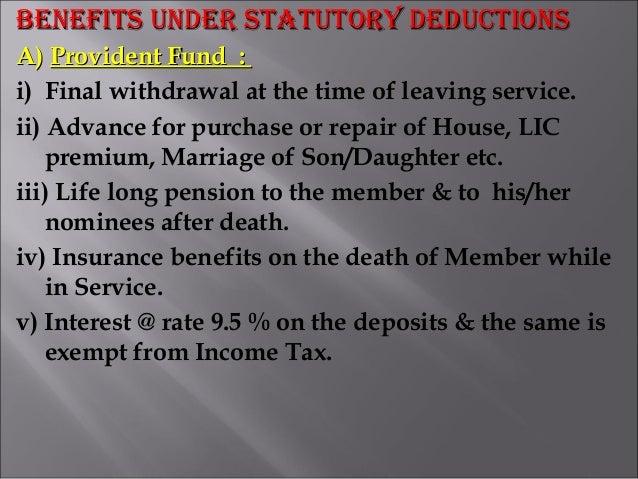 BENEFITS UNDER STATUTORY DEDUCTIONSBENEFITS UNDER STATUTORY DEDUCTIONS A)A) Provident Fund :Provident Fund : i) Final with...