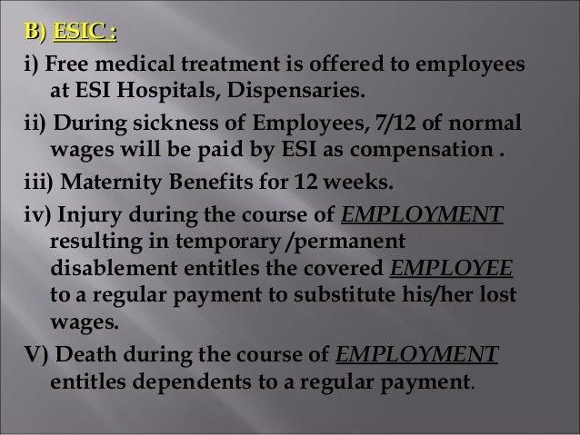 B)B) ESIC :ESIC : i) Free medical treatment is offered to employees at ESI Hospitals, Dispensaries. ii) During sickness of...