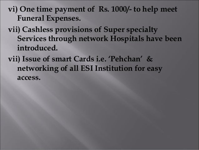 vi) One time payment of Rs. 1000/- to help meet Funeral Expenses. vii) Cashless provisions of Super specialty Services thr...